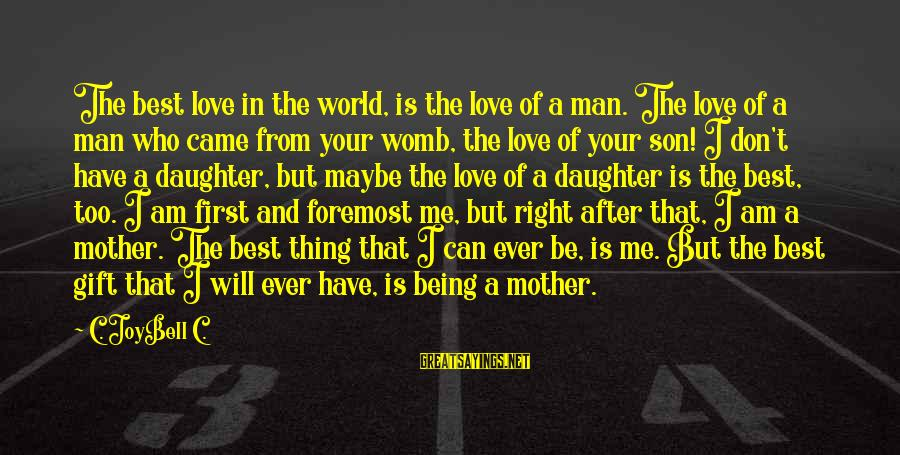 Love Your Daughter Sayings By C. JoyBell C.: The best love in the world, is the love of a man. The love of