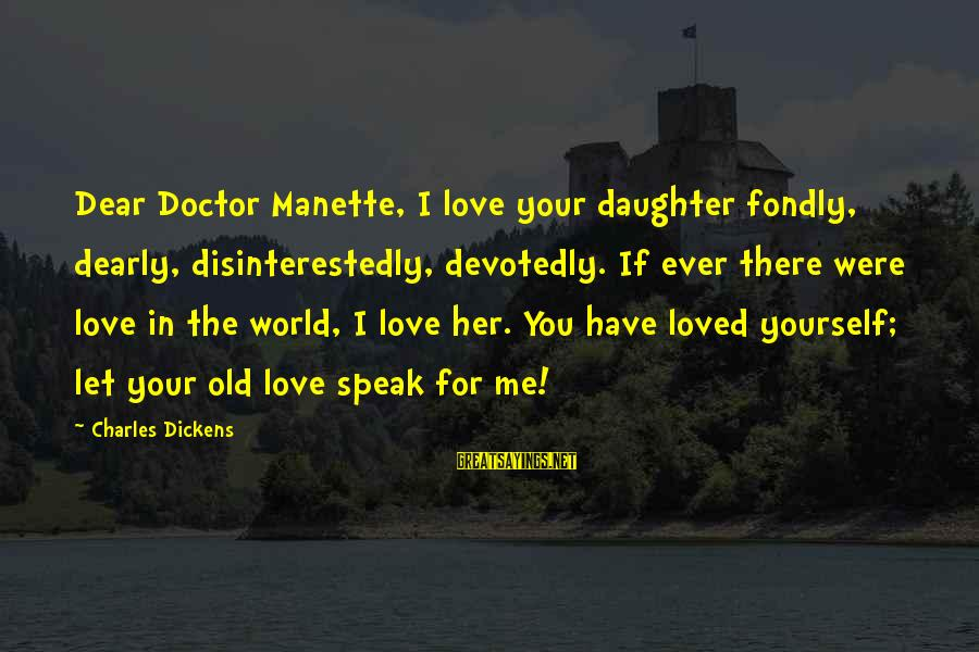 Love Your Daughter Sayings By Charles Dickens: Dear Doctor Manette, I love your daughter fondly, dearly, disinterestedly, devotedly. If ever there were