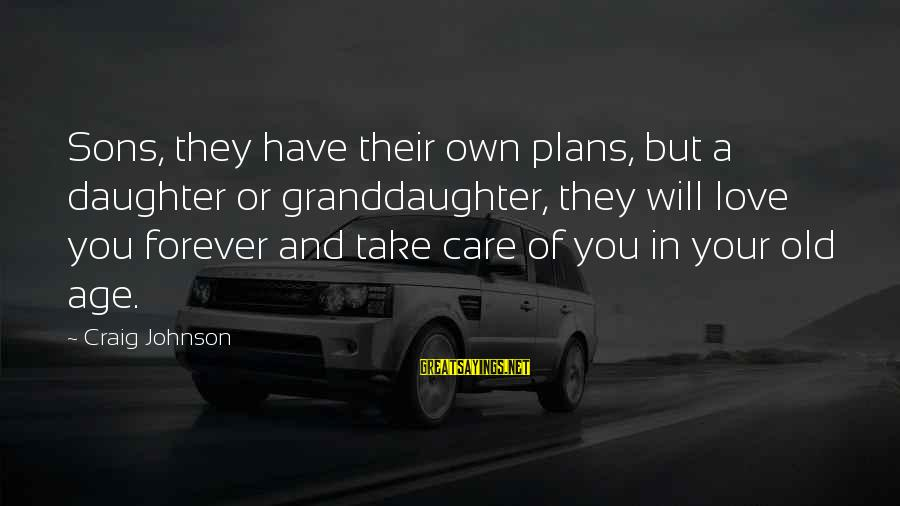 Love Your Daughter Sayings By Craig Johnson: Sons, they have their own plans, but a daughter or granddaughter, they will love you