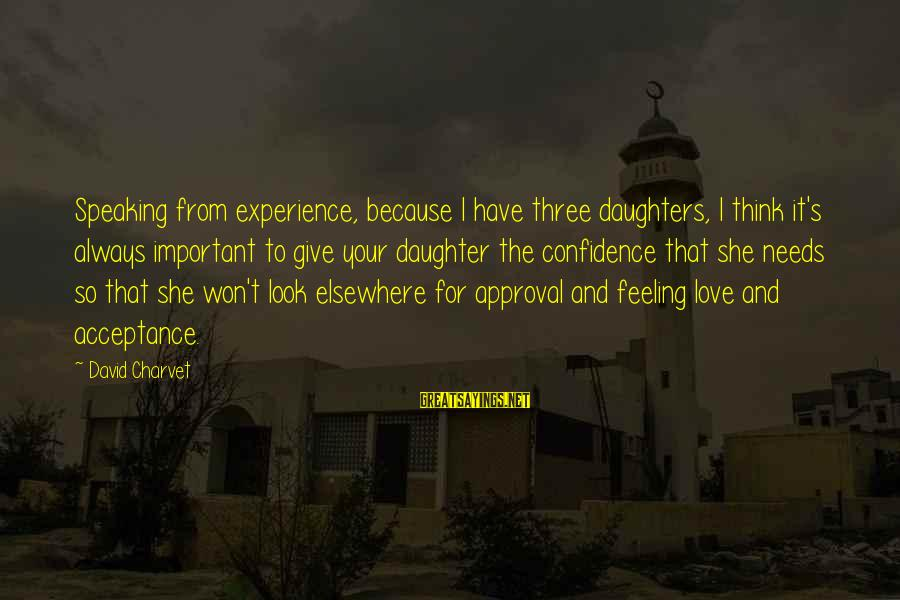 Love Your Daughter Sayings By David Charvet: Speaking from experience, because I have three daughters, I think it's always important to give