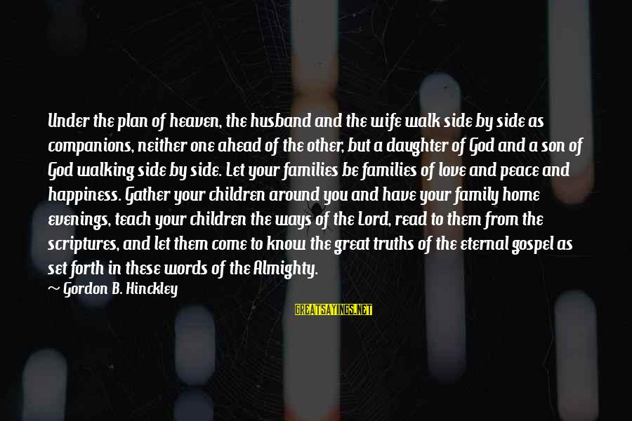Love Your Daughter Sayings By Gordon B. Hinckley: Under the plan of heaven, the husband and the wife walk side by side as