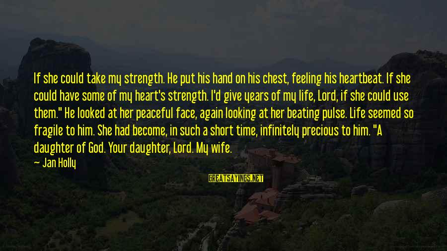 Love Your Daughter Sayings By Jan Holly: If she could take my strength. He put his hand on his chest, feeling his