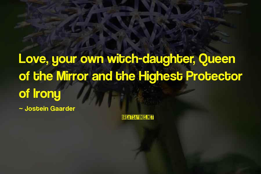 Love Your Daughter Sayings By Jostein Gaarder: Love, your own witch-daughter, Queen of the Mirror and the Highest Protector of Irony
