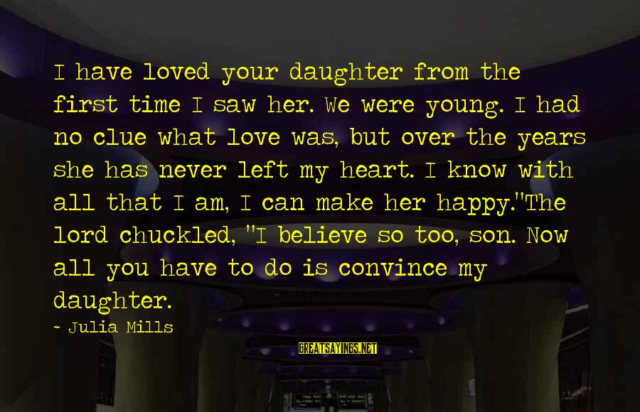 Love Your Daughter Sayings By Julia Mills: I have loved your daughter from the first time I saw her. We were young.