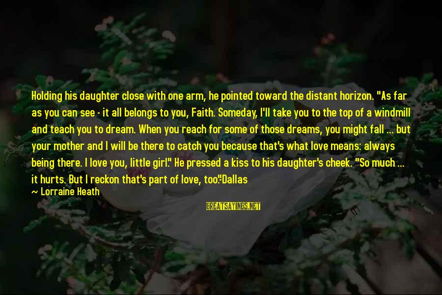 """Love Your Daughter Sayings By Lorraine Heath: Holding his daughter close with one arm, he pointed toward the distant horizon. """"As far"""