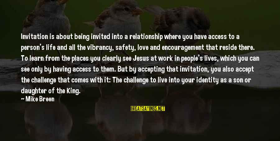 Love Your Daughter Sayings By Mike Breen: Invitation is about being invited into a relationship where you have access to a person's