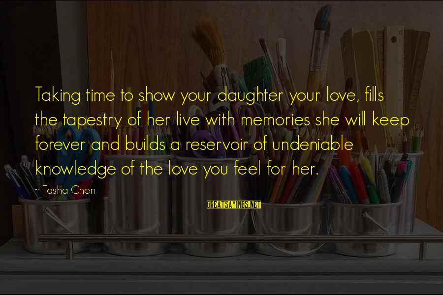 Love Your Daughter Sayings By Tasha Chen: Taking time to show your daughter your love, fills the tapestry of her live with