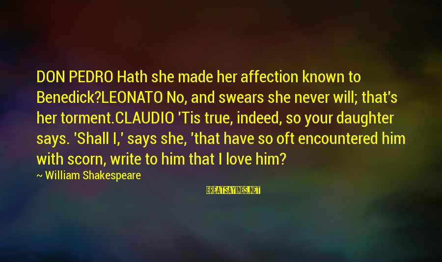 Love Your Daughter Sayings By William Shakespeare: DON PEDRO Hath she made her affection known to Benedick?LEONATO No, and swears she never