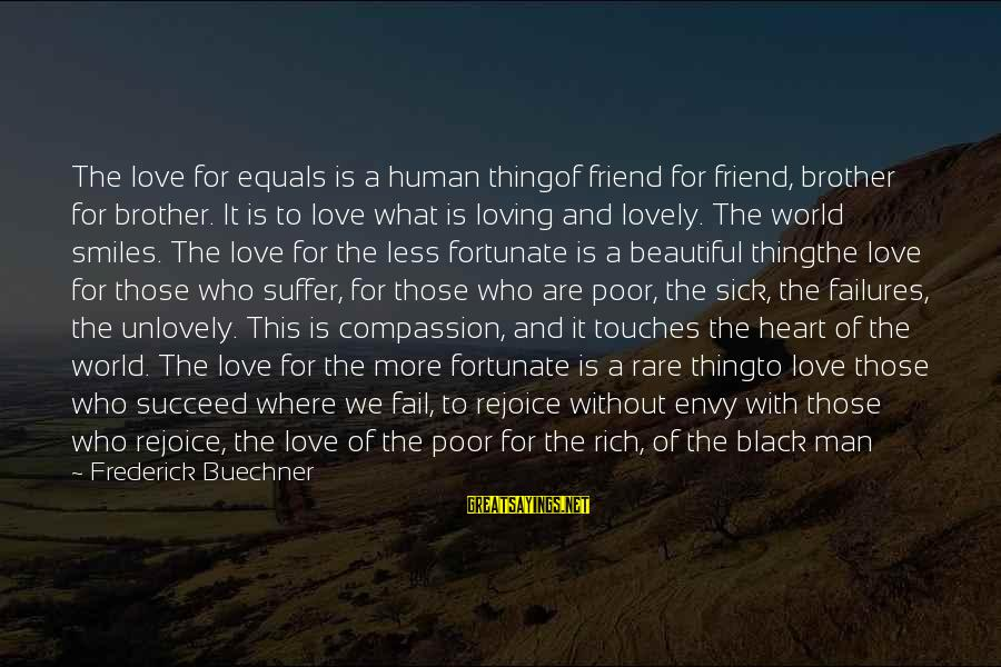 Lovely Brother Sayings By Frederick Buechner: The love for equals is a human thingof friend for friend, brother for brother. It