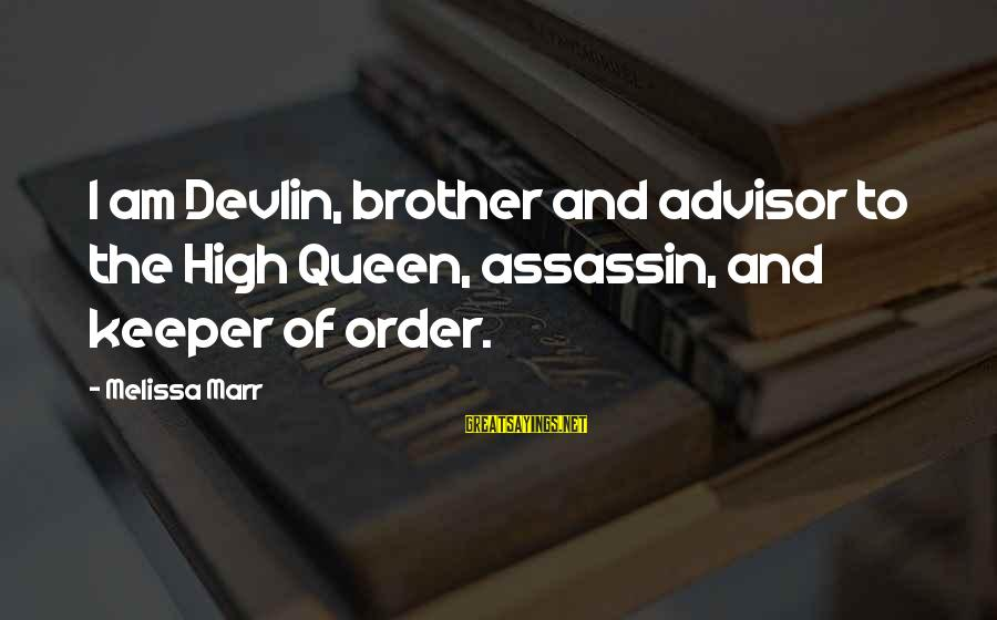 Lovely Brother Sayings By Melissa Marr: I am Devlin, brother and advisor to the High Queen, assassin, and keeper of order.