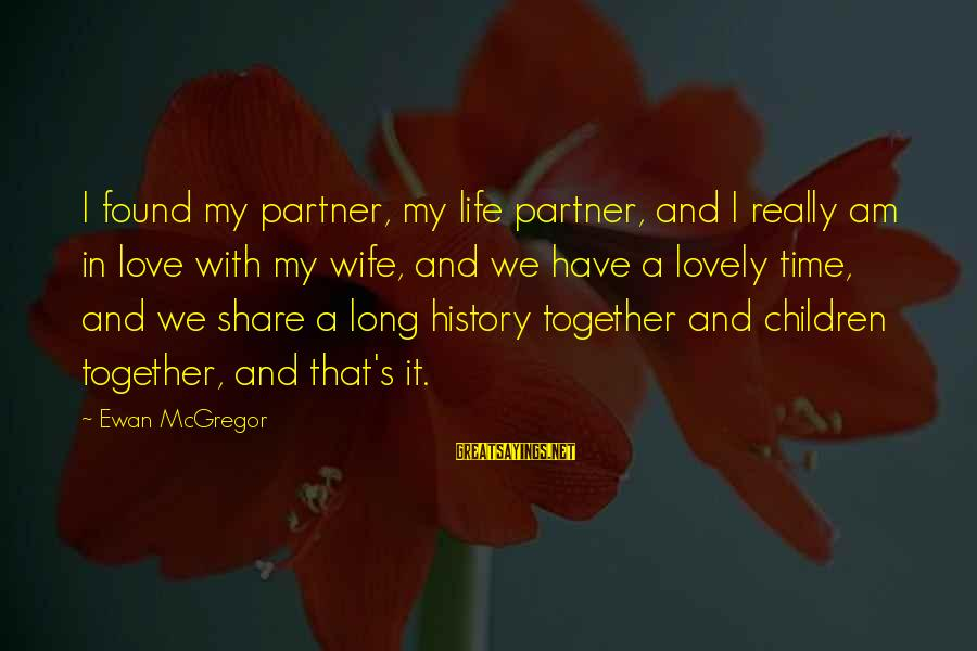 Lovely Life Partner Sayings By Ewan McGregor: I found my partner, my life partner, and I really am in love with my