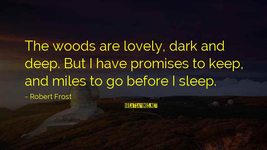 Lovely Promises Sayings By Robert Frost: The woods are lovely, dark and deep. But I have promises to keep, and miles