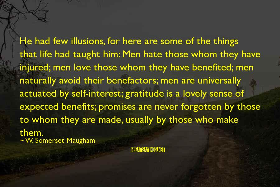 Lovely Promises Sayings By W. Somerset Maugham: He had few illusions, for here are some of the things that life had taught