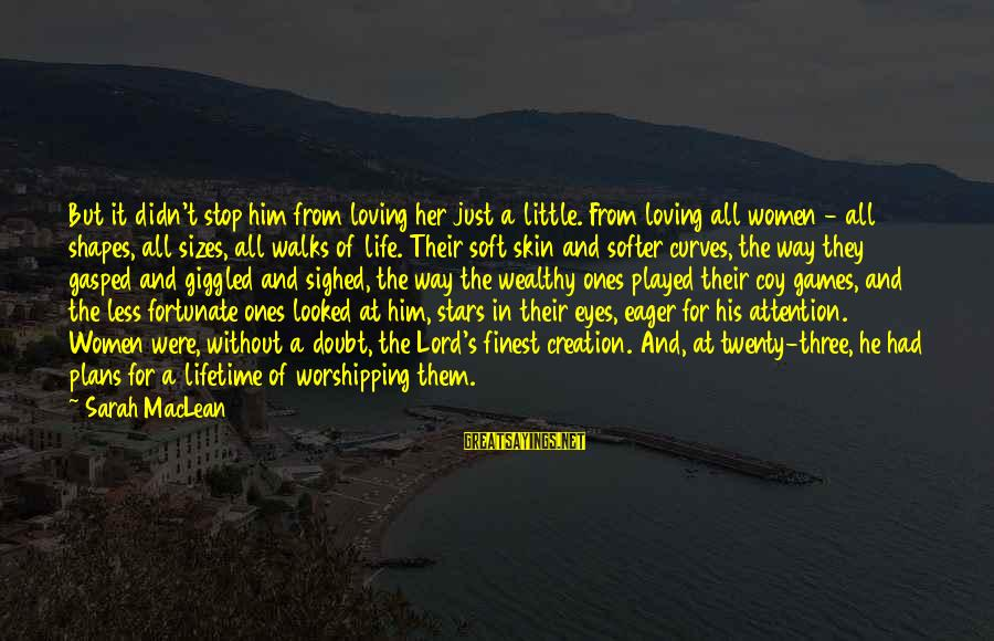 Loving Curves Sayings By Sarah MacLean: But it didn't stop him from loving her just a little. From loving all women