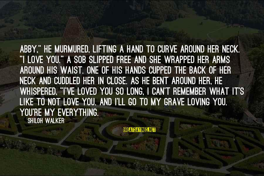 """Loving Curves Sayings By Shiloh Walker: Abby,"""" he murmured, lifting a hand to curve around her neck. """"I love you."""" A"""
