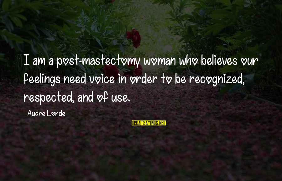 Loving Him Secretly Sayings By Audre Lorde: I am a post-mastectomy woman who believes our feelings need voice in order to be