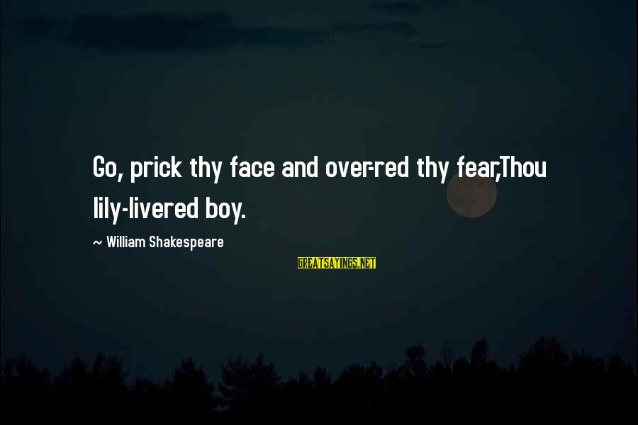 Loving Him Secretly Sayings By William Shakespeare: Go, prick thy face and over-red thy fear,Thou lily-livered boy.