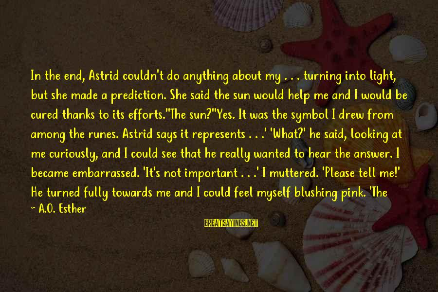 Loving Myself First Sayings By A.O. Esther: In the end, Astrid couldn't do anything about my . . . turning into light,