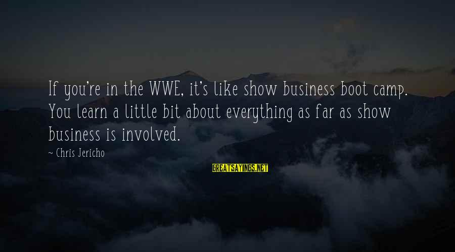 Loving Myself First Sayings By Chris Jericho: If you're in the WWE, it's like show business boot camp. You learn a little