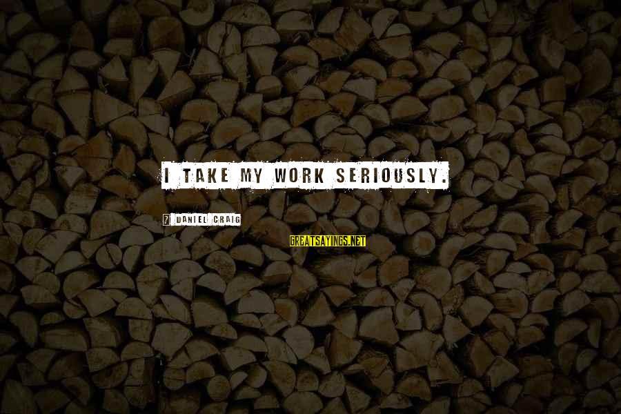 Loving Myself First Sayings By Daniel Craig: I take my work seriously.