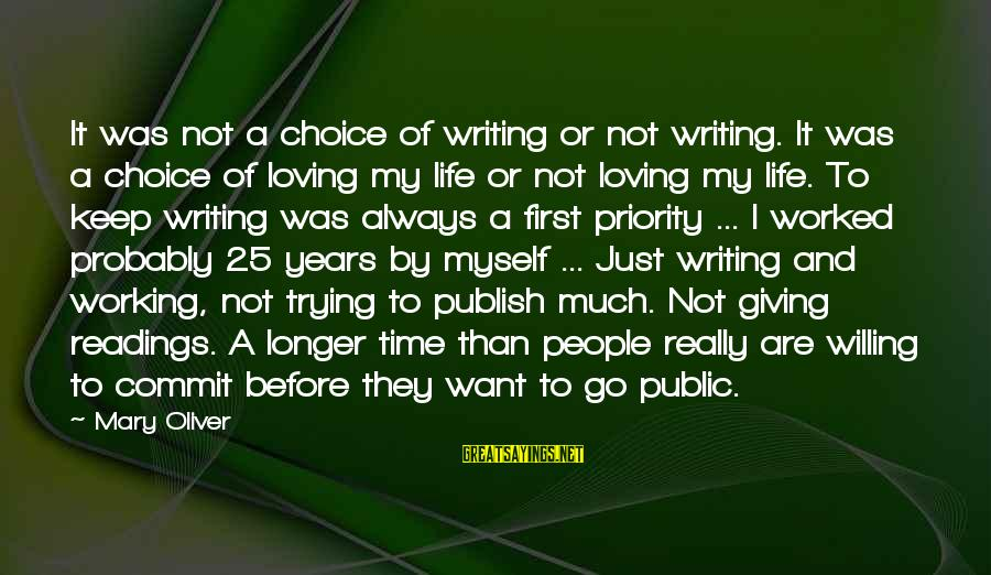 Loving Myself First Sayings By Mary Oliver: It was not a choice of writing or not writing. It was a choice of