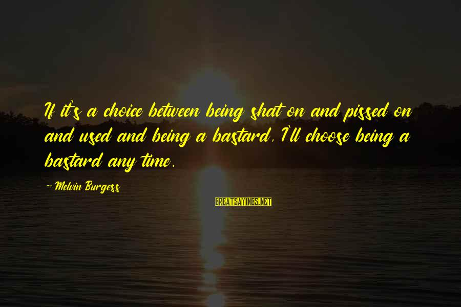 Loving Myself First Sayings By Melvin Burgess: If it's a choice between being shat on and pissed on and used and being