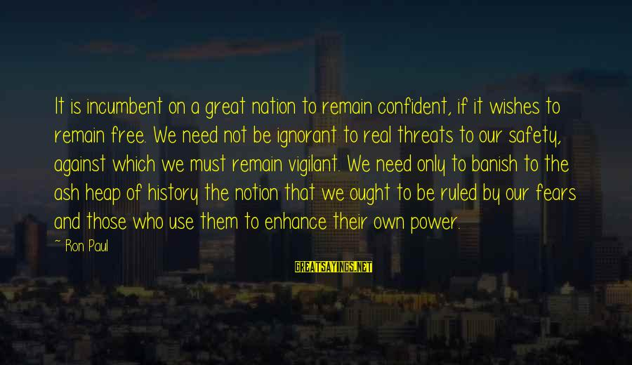 Loving Myself First Sayings By Ron Paul: It is incumbent on a great nation to remain confident, if it wishes to remain
