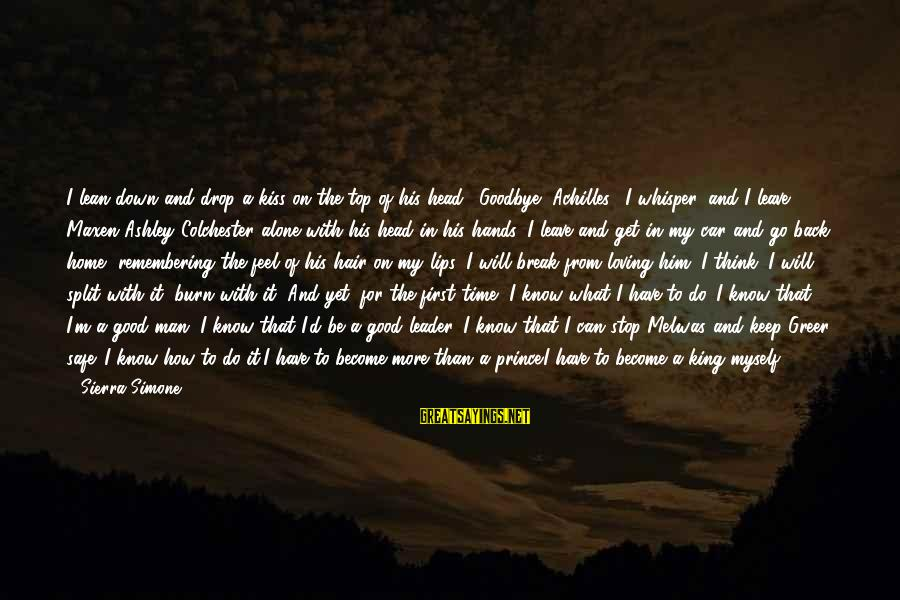 """Loving Myself First Sayings By Sierra Simone: I lean down and drop a kiss on the top of his head. """"Goodbye, Achilles,"""""""
