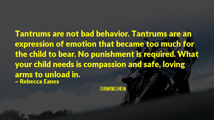 Loving Toddlers Sayings By Rebecca Eanes: Tantrums are not bad behavior. Tantrums are an expression of emotion that became too much