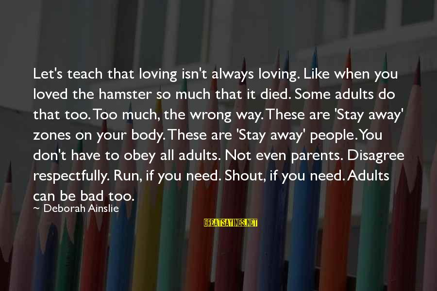 Loving Too Much Sayings By Deborah Ainslie: Let's teach that loving isn't always loving. Like when you loved the hamster so much
