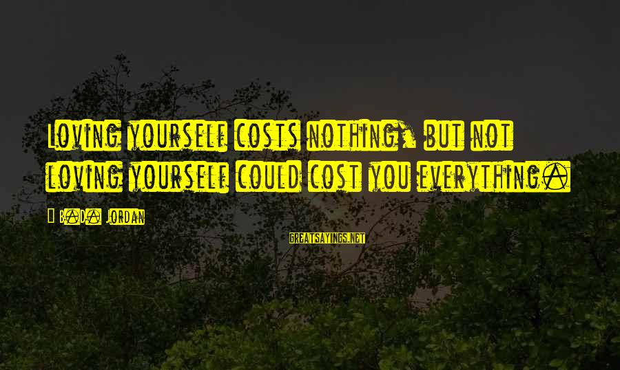 Loving Your Ex Sayings By B.D. Jordan: Loving yourself costs nothing, but not loving yourself could cost you everything.