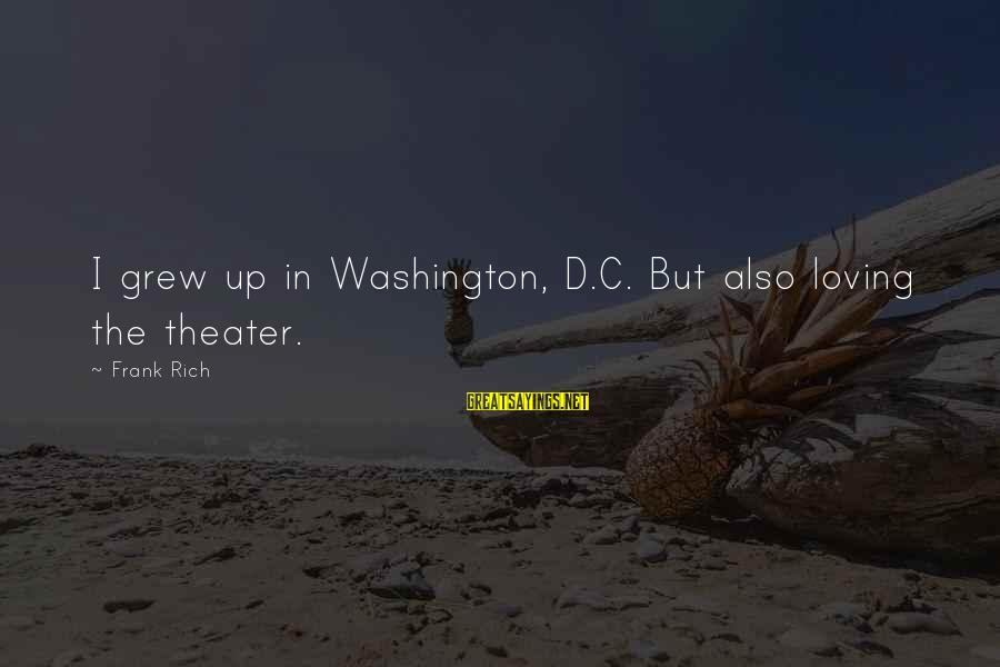 Loving Your Ex Sayings By Frank Rich: I grew up in Washington, D.C. But also loving the theater.