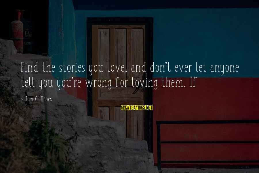 Loving Your Ex Sayings By Jim C. Hines: Find the stories you love, and don't ever let anyone tell you you're wrong for