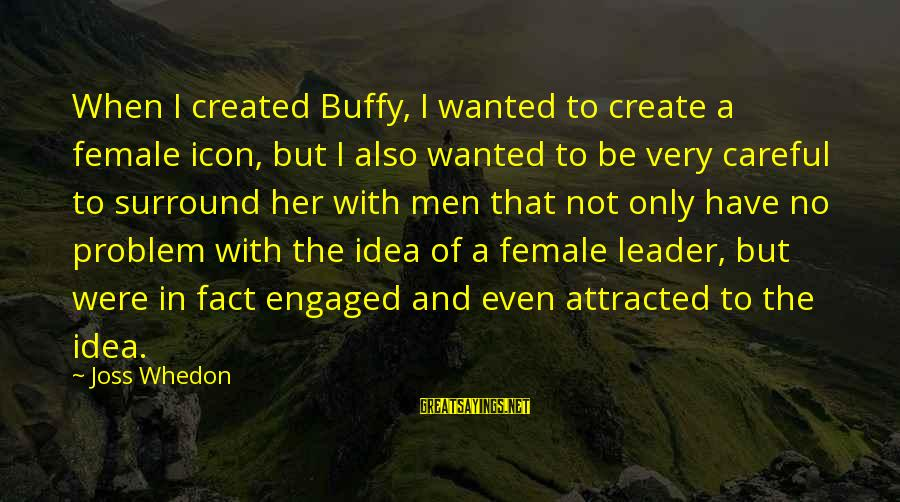 Loving Yourself Tattoo Sayings By Joss Whedon: When I created Buffy, I wanted to create a female icon, but I also wanted