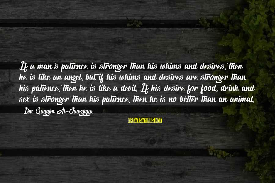 Lowes Fence Sayings By Ibn Qayyim Al-Jawziyya: If a man's patience is stronger than his whims and desires, then he is like