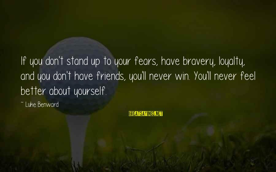 Loyalty To Yourself Sayings By Luke Benward: If you don't stand up to your fears, have bravery, loyalty, and you don't have