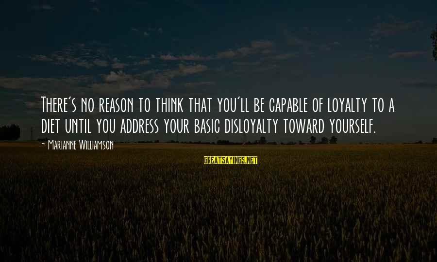 Loyalty To Yourself Sayings By Marianne Williamson: There's no reason to think that you'll be capable of loyalty to a diet until