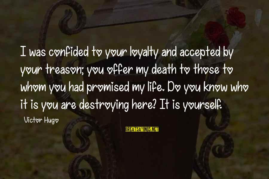 Loyalty To Yourself Sayings By Victor Hugo: I was confided to your loyalty and accepted by your treason; you offer my death