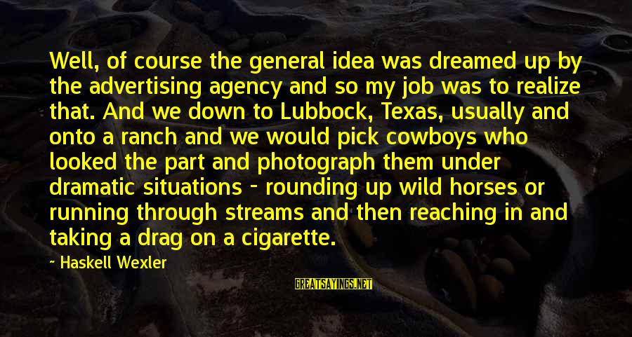 Lubbock Texas Sayings By Haskell Wexler: Well, of course the general idea was dreamed up by the advertising agency and so