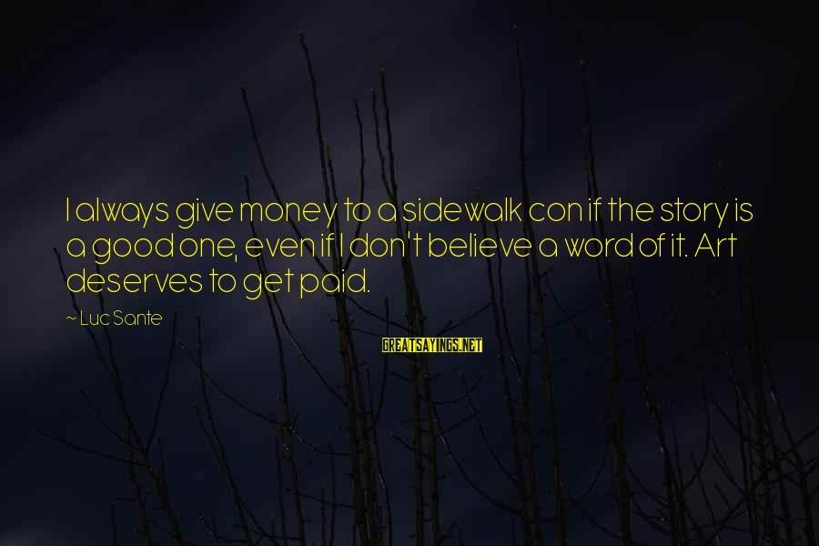 Luc Sante Sayings By Luc Sante: I always give money to a sidewalk con if the story is a good one,