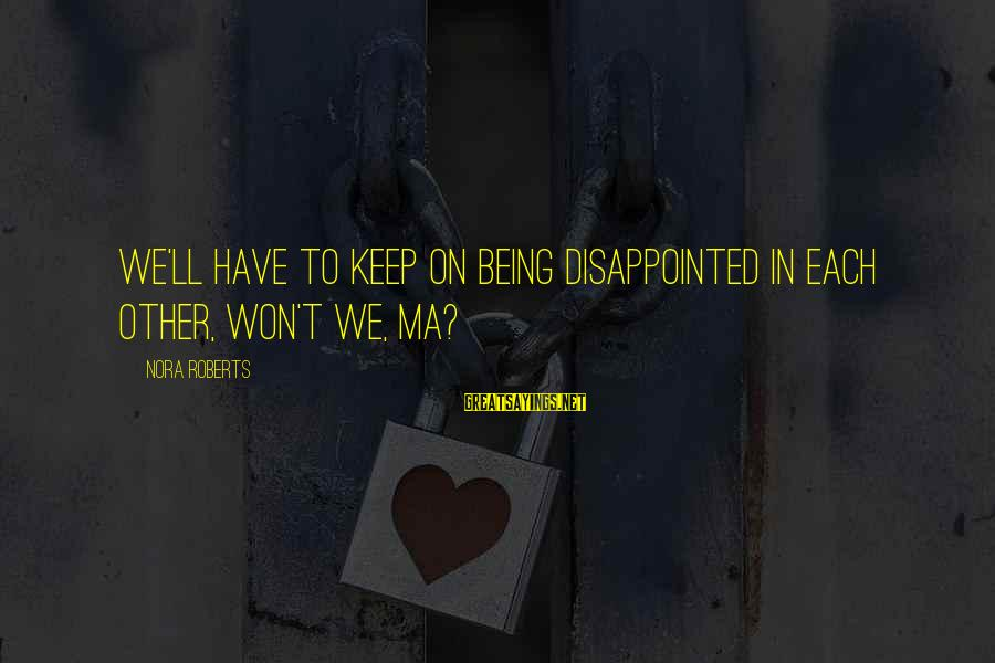 Lucas And Nathan Sayings By Nora Roberts: We'll have to keep on being disappointed in each other, won't we, Ma?