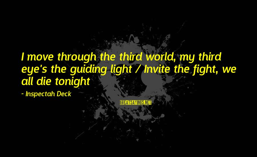 Lucia Film Sayings By Inspectah Deck: I move through the third world, my third eye's the guiding light / Invite the