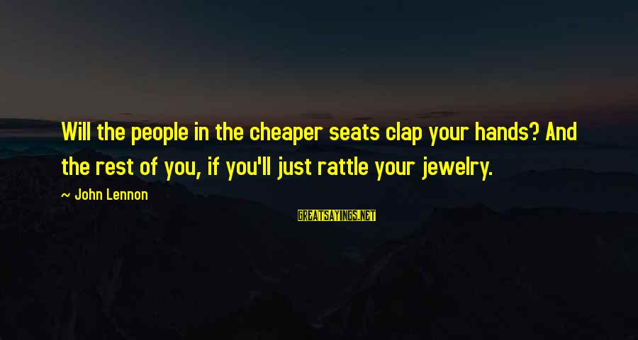 Lucia Film Sayings By John Lennon: Will the people in the cheaper seats clap your hands? And the rest of you,