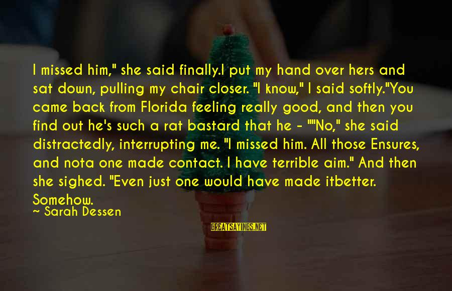 """Lucia Film Sayings By Sarah Dessen: I missed him,"""" she said finally.I put my hand over hers and sat down, pulling"""