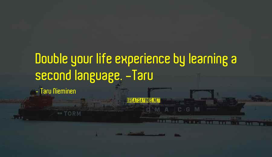 Lucia Film Sayings By Taru Nieminen: Double your life experience by learning a second language. -Taru