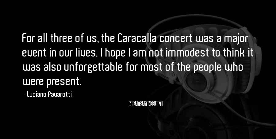 Luciano Pavarotti Sayings: For all three of us, the Caracalla concert was a major event in our lives.