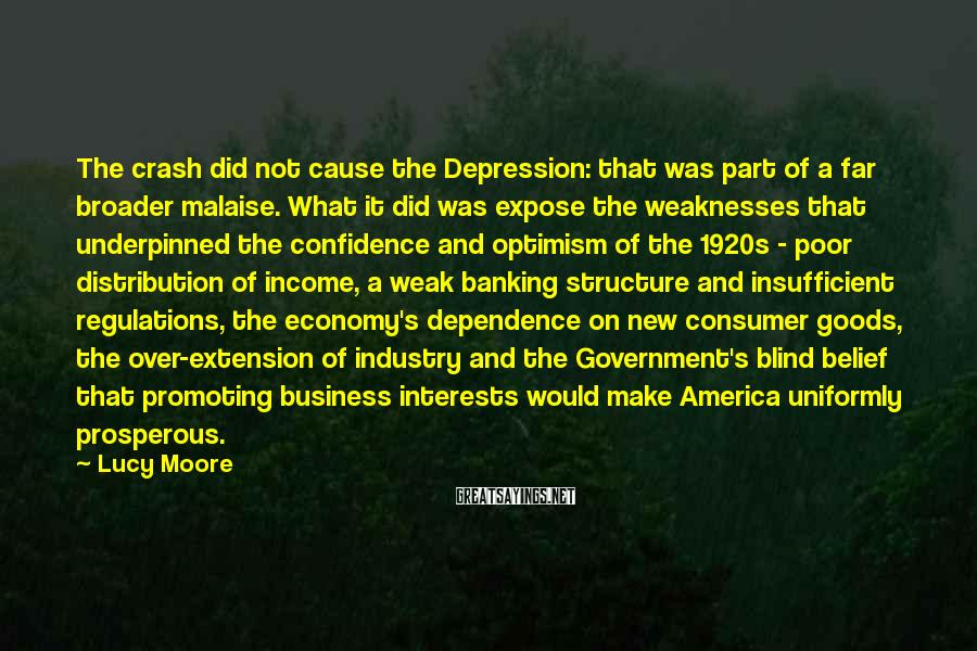 Lucy Moore Sayings: The crash did not cause the Depression: that was part of a far broader malaise.
