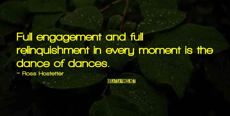 Lucy Scarlett Sayings By Ross Hostetter: Full engagement and full relinquishment in every moment is the dance of dances.