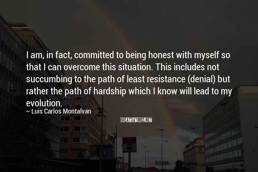 Luis Carlos Montalvan Sayings: I am, in fact, committed to being honest with myself so that I can overcome