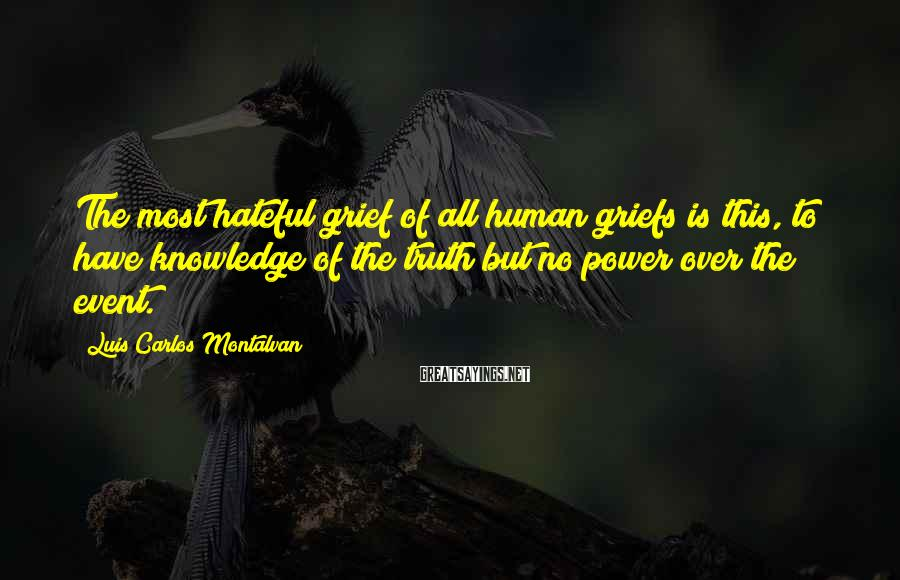 Luis Carlos Montalvan Sayings: The most hateful grief of all human griefs is this, to have knowledge of the